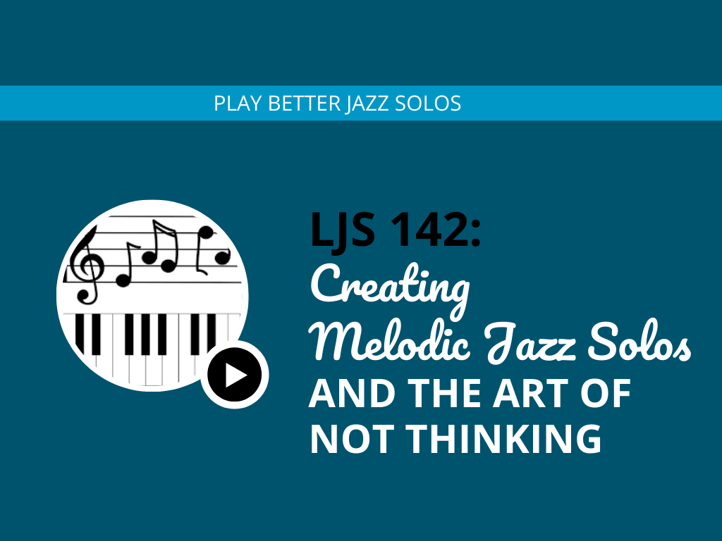 Creating Melodic Jazz Solos and the Art of Not Thinking