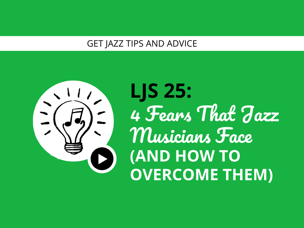 4 Fears That Jazz Musicians Face (And How to Overcome Them)