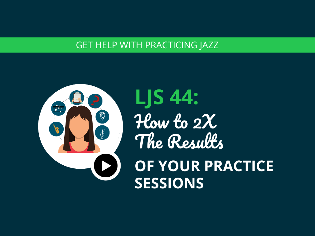 How to 2X The Results of Your Practice Sessions