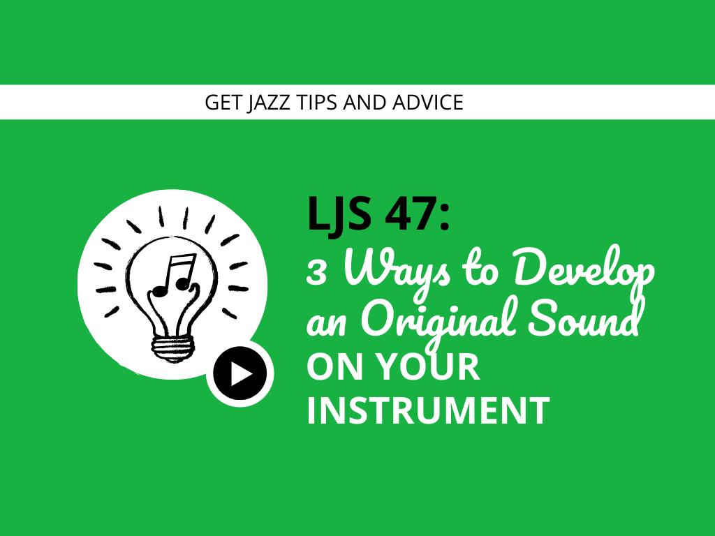3 Ways to Develop an Original Sound On Your Instrument