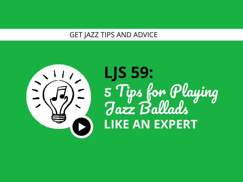 5 Tips for Playing Jazz Ballads Like an Expert