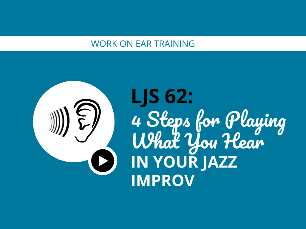 4 Steps for Playing What You Hear In Your Jazz Improv