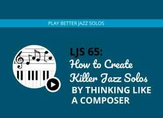 How to Create Killer Jazz Solos By Thinking Like a Composer