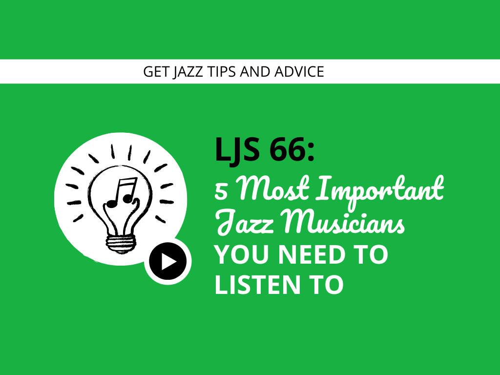 5 Most Important Jazz Musicians You Need to Listen To