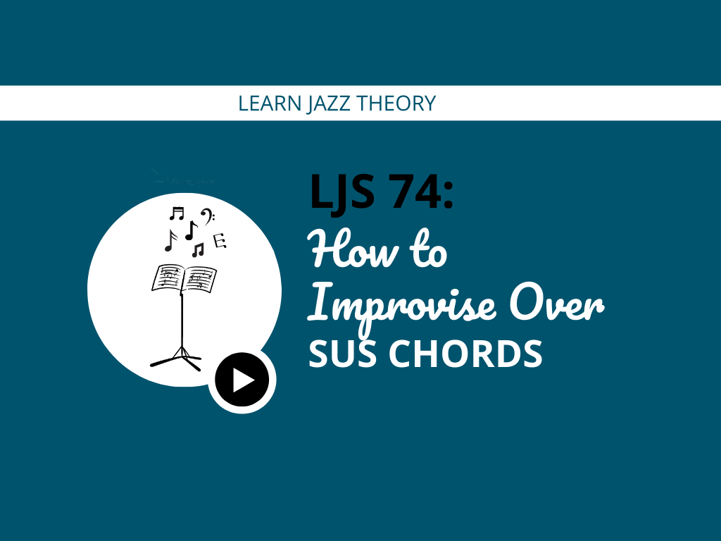 How to Improvise Over Sus Chords