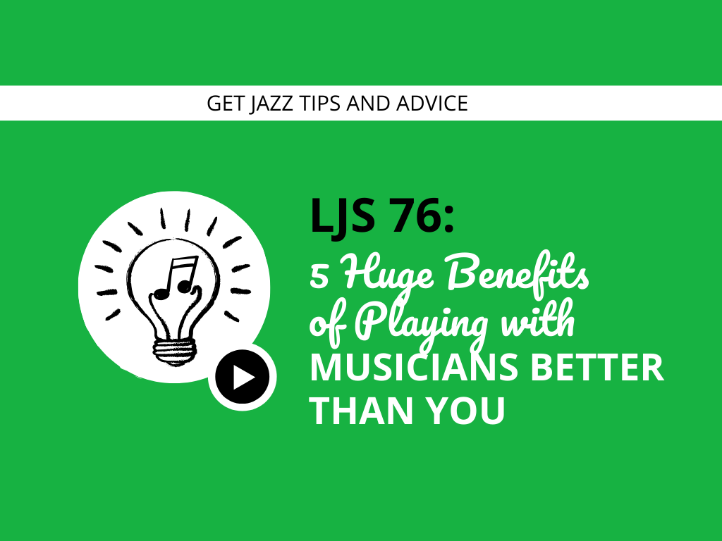 5 Huge Benefits of Playing With Musicians Better Than You
