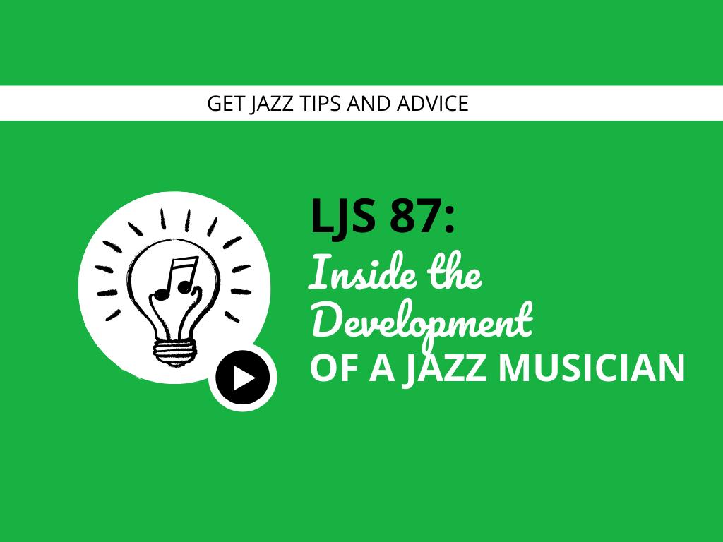 Inside the Development of a Jazz Musician