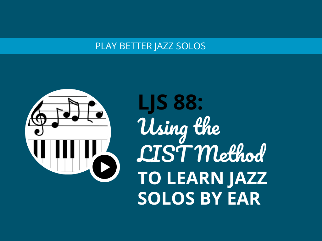 Using the LIST Method to Learn Jazz Solos by Ear