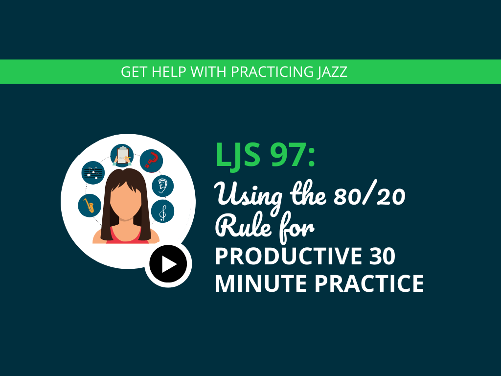 Using the 80/20 Rule for Productive 30 Minute Practice
