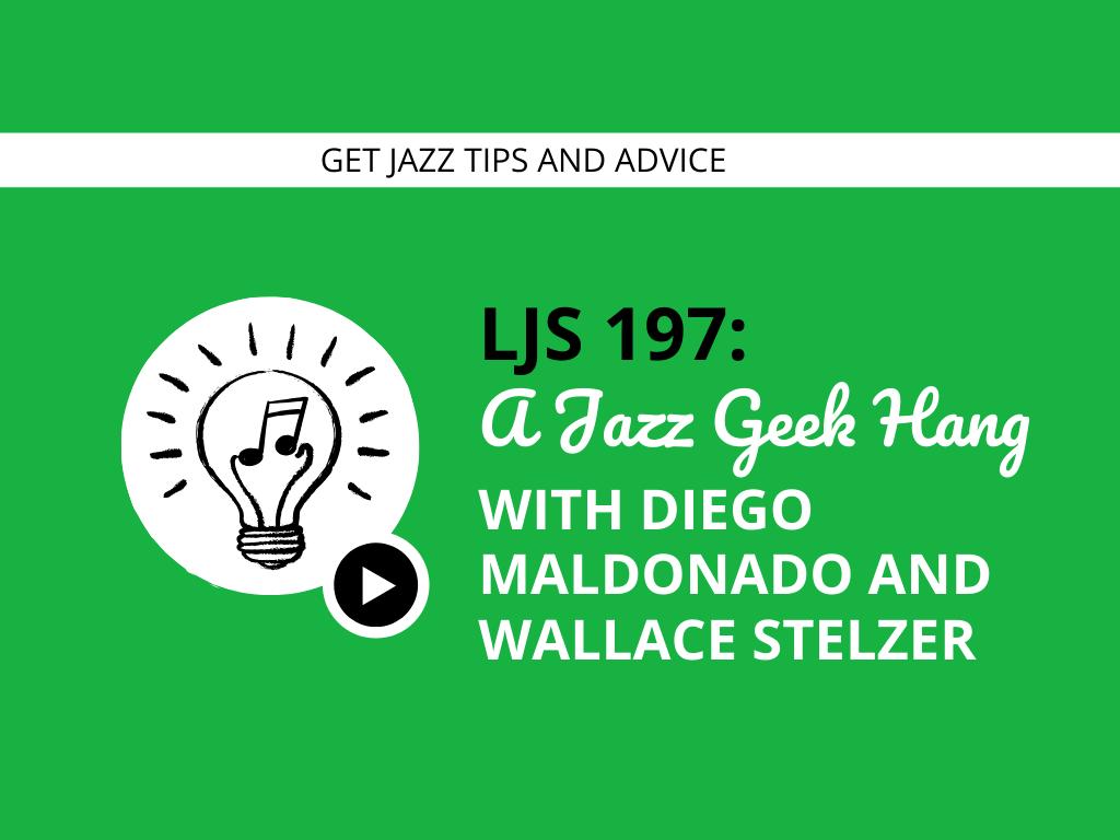 A Jazz Geek Hang with Wallace Stelzer and Diego Maldonado