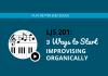 3 Ways to Start Improvising Organically