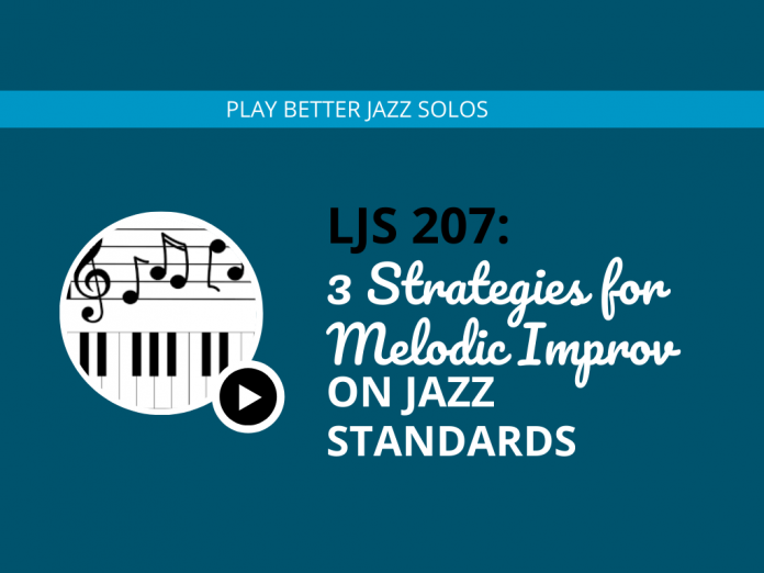 3 Strategies for Melodic Improv on Jazz Standards