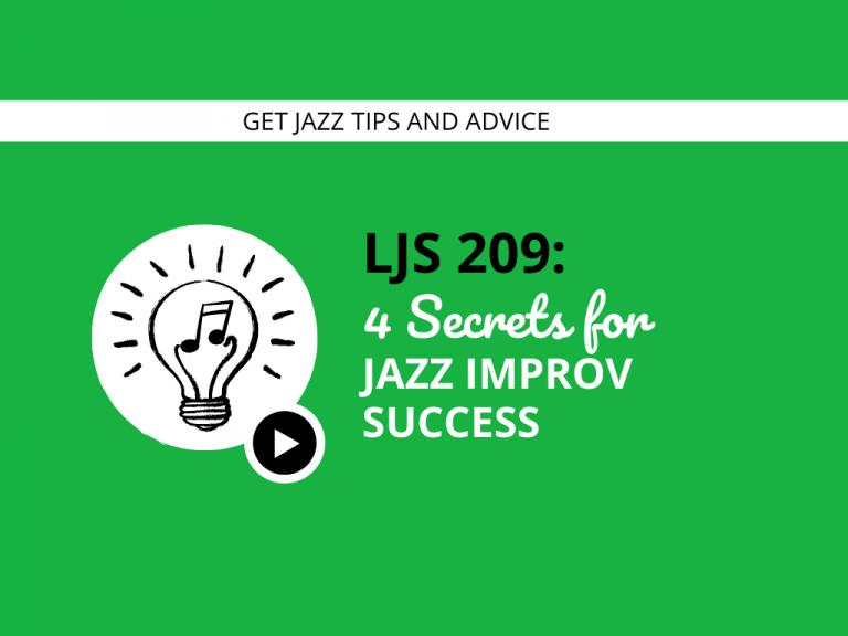 LJS 209: 4 Secrets for Jazz Improv Success