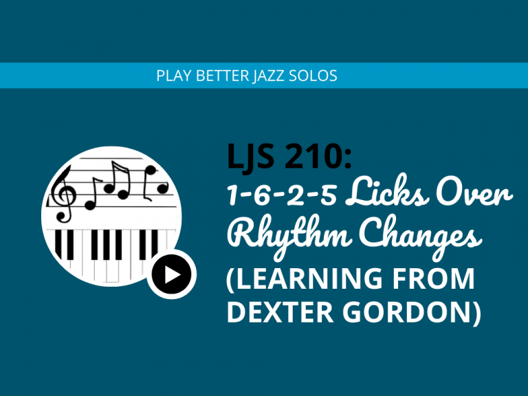 LJS 210: 1-6-2-5 Licks Over Rhythm Changes (Learning From Dexter Gordon)