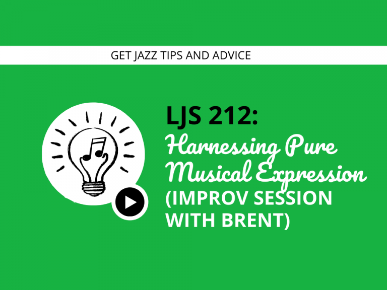 LJS 212: Harnessing Pure Musical Expression (Improv Session with Brent)