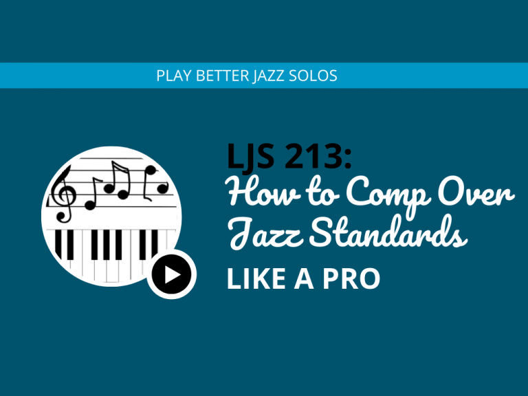 LJS 213: How to Comp Over Jazz Standards Like a Pro