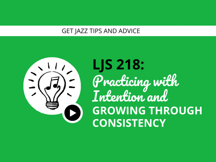 Practicing with Intention and Growing Through Consistency (feat. Trent Jordan)