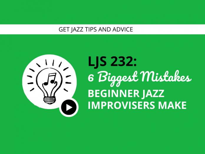 6 Biggest Mistakes Beginner Jazz Improvisers Make