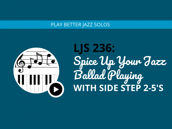 Spice Up Your Jazz Ballad Playing with Side Step 2-5's