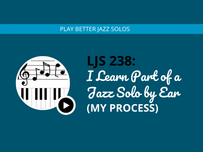 I Learn a Part of a Jazz Solo by Ear (My Process)