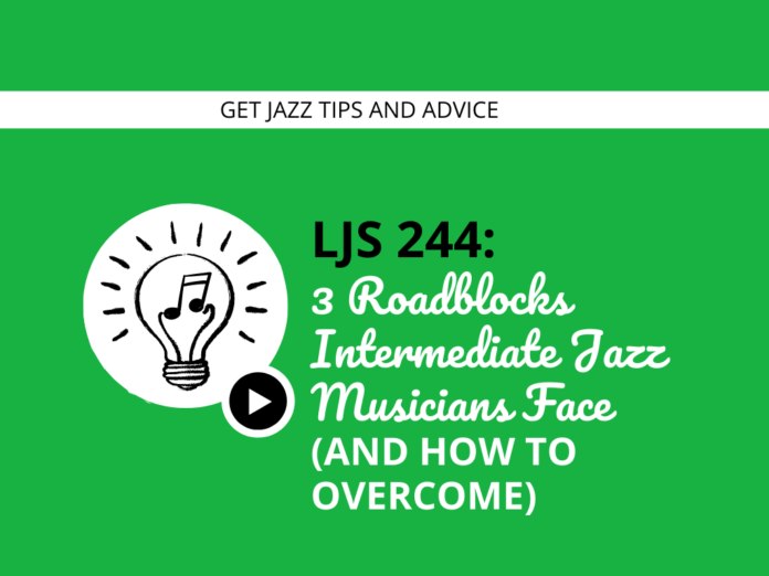 3 Roadblocks Intermediate Jazz Musicians Face (And How to Overcome)
