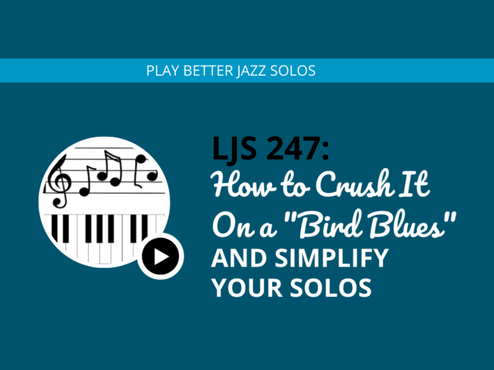 How to Crush It On a Bird Blues and Simplify Your Solos