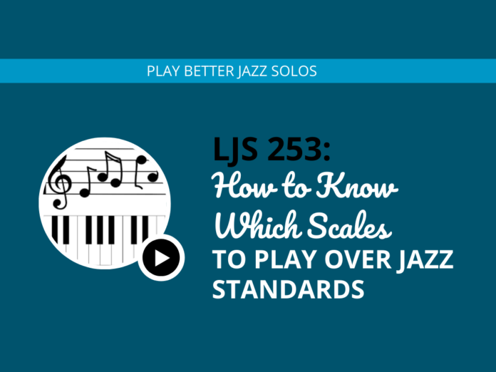 How to Know Which Scales to Play Over Jazz Standards