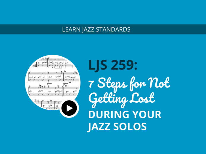 7 Steps to Not Getting Lost During Your Jazz Solos
