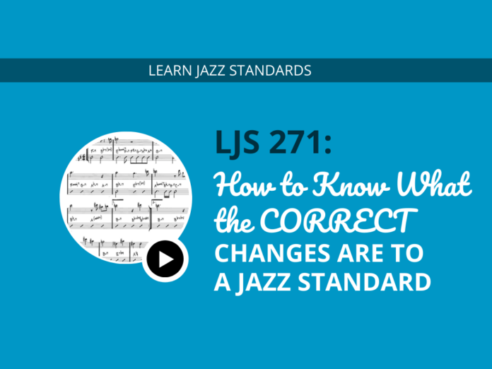How to Know What the CORRECT Changes Are to a Jazz Standard