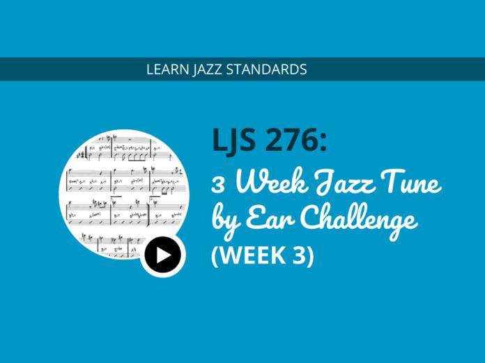 3 Week Jazz Tune Challenge by Ear (Week 3)