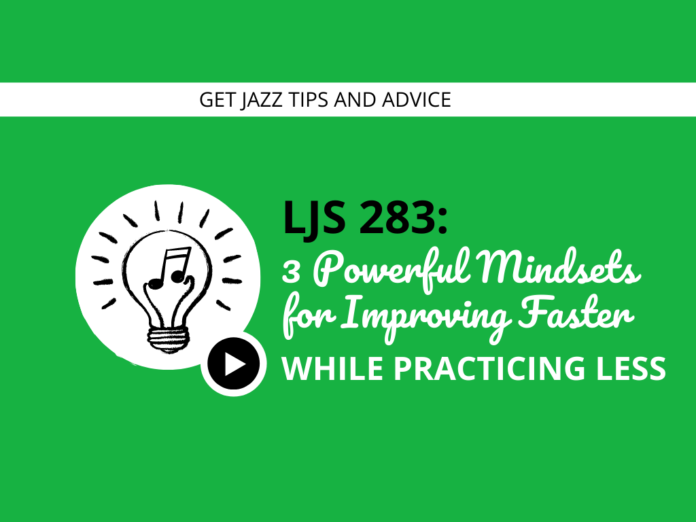 3 Powerful Mindsets for Improving Faster While Practicing Less