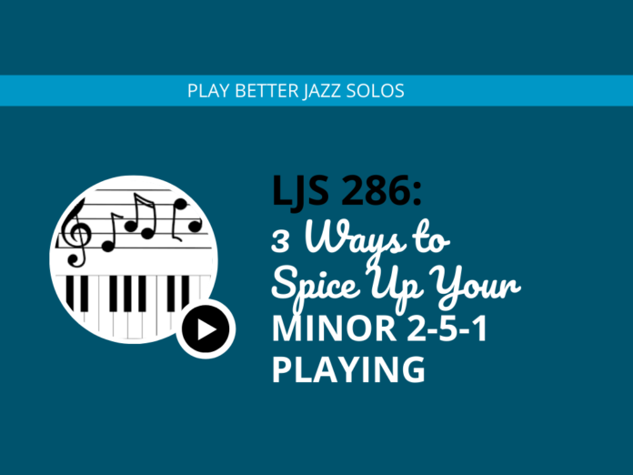 3 Ways to Spice Up Your Minor 2-5-1 Playing